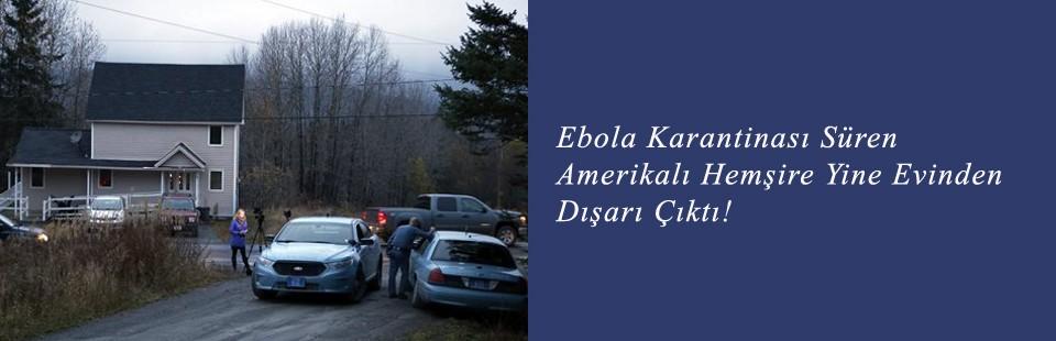 Ebola Karantinası Süren Amerikalı Hemşire Yine Evinden Dışarı Çıktı!