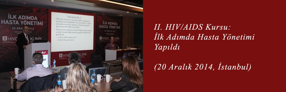II HIV-AIDS Kursu İlk Adımda Hasta Yönetimi (20 Aralık 2014, İstanbul) Yapıldı
