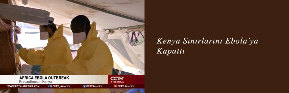 Kenya Sınırlarını Ebola'ya Kapattı