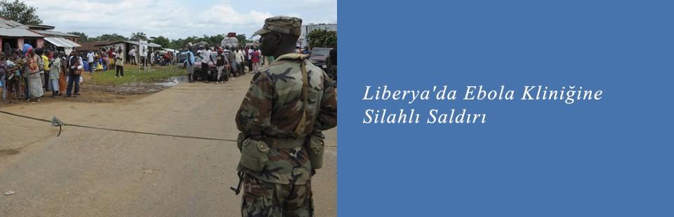 Liberya'da Ebola Kliniğine Silahlı Saldırı