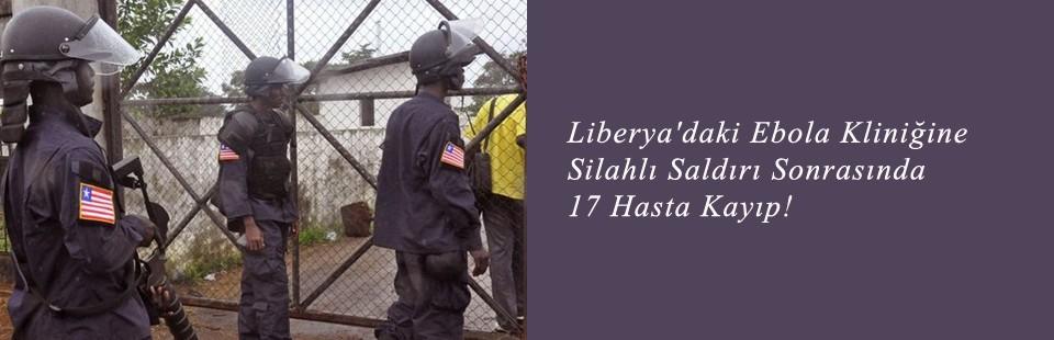 Liberya'daki Ebola Kliniğine Silahlı Saldırı Sonrasında 17 Hasta Kayıp!