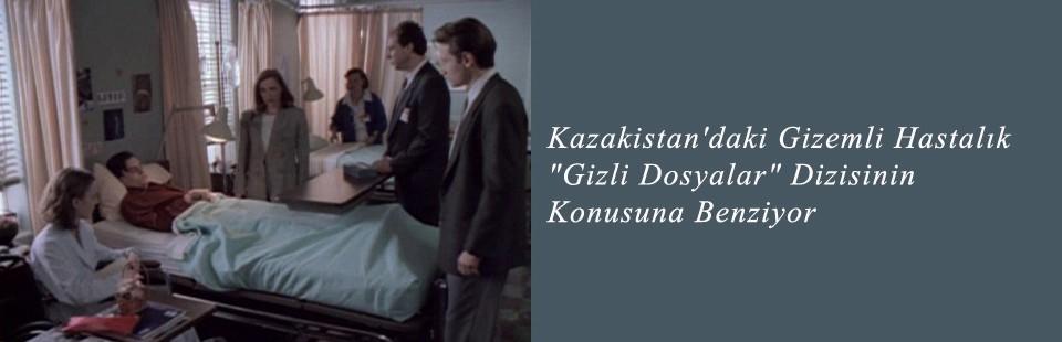 Kazakistan'daki Gizemli Hastalık Gizli Dosyalar Dizisinin Konusuna Benziyor