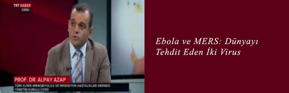Ebola ve MERS Dünyayı Tehdit Eden İki Virus