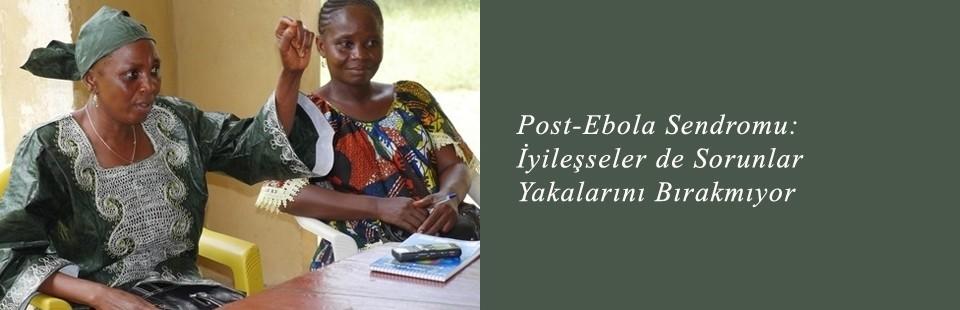 Post-Ebola Sendromu İyileşseler de Sorunlar Yakalarını Bırakmıyor