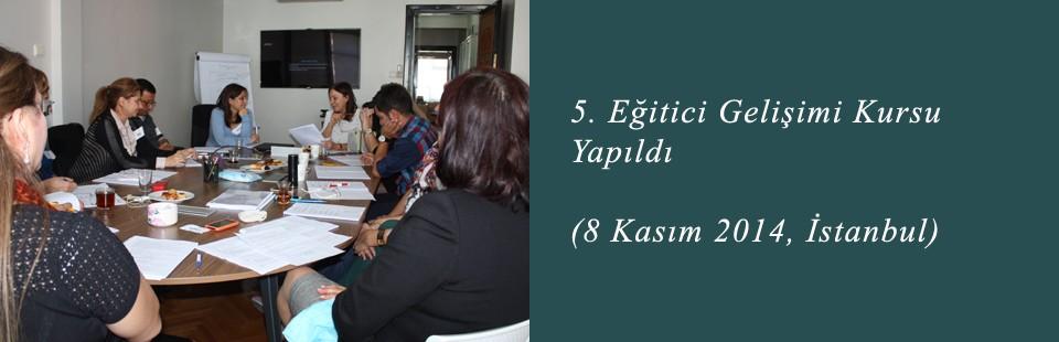 5 Eğitici Gelişimi Kursu Yapıldı (8 Kasım 2014, İstanbul)