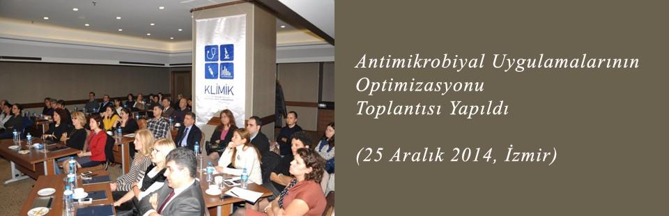 Antimikrobiyal Uygulamalarının Optimizasyonu (25 Aralık 2014, İzmir) Toplantısı Yapıldı