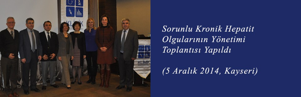 Sorunlu Kronik Hepatit Olgularının Yönetimi (5 Aralık 2014, Kayseri) Toplantısı Yapıldı