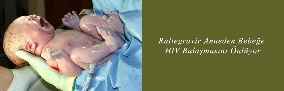 Raltegravir Anneden Bebeğe HIV Bulaşmasını Önlüyor