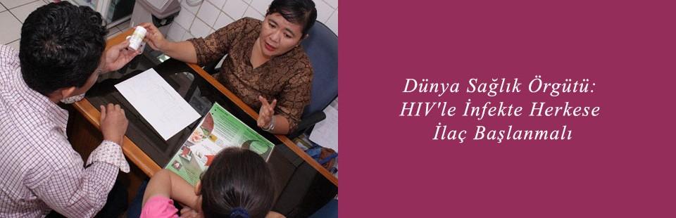 Dünya Sağlık Örgütü HIV'le İnfekte Herkese İlaç Başlanmalı