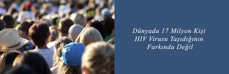 Dünyada 17 Milyon Kişi HIV Virusu Taşıdığının Farkında Değil