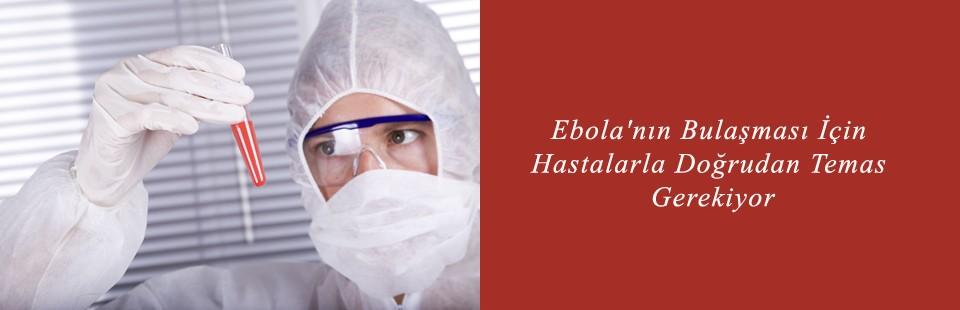 Ebola'nın Bulaşması İçin Hastalarla Doğrudan Temas Gerekiyor