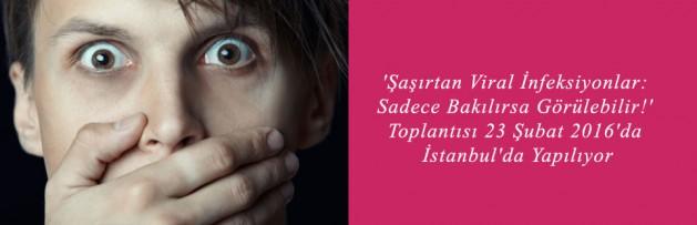 Şaşırtan Viral İnfeksiyonlar Sadece Bakılırsa Görülebilir Toplantısı 23 Şubat 2016'da İstanbul'da Yapılıyor