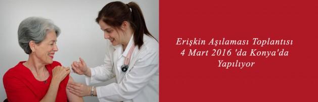 Erişkin Aşılaması Toplantısı 4 Mart 2016 'da Konya'da Yapılıyor 3