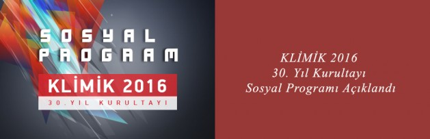 KLİMİK 2016 30 Yıl Kurultayı Sosyal Programı Açıklandı