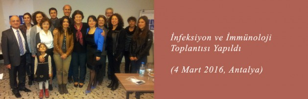 İnfeksiyon ve İmmünoloji (4 Mart 2016, Antalya) Toplantısı Yapıldı
