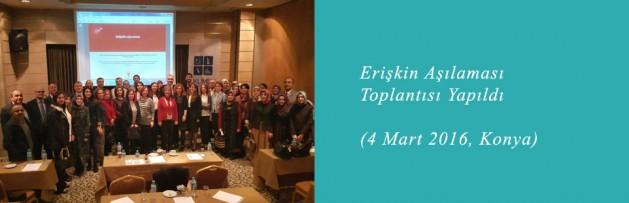 Erişkin Aşılaması (4 Mart 2016, Konya) Toplantısı Yapıldı