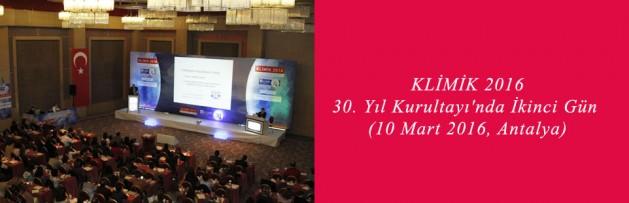 KLİMİK 2016 - 30 Yıl Kurultayı'nda İkinci Gün (10 Mart 2016, Antalya)
