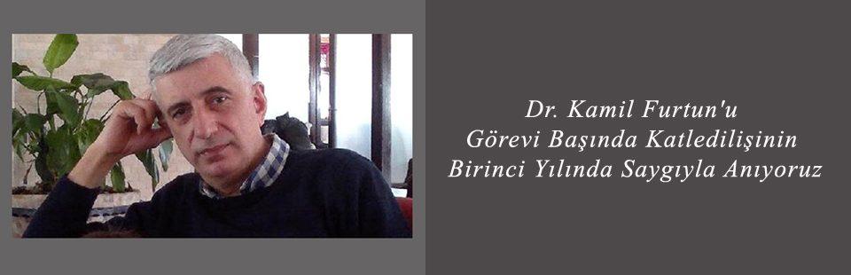 Dr Kamil Furtun'u, Görevi Başında Katledilişinin Birinci Yılında Saygıyla Anıyoruz