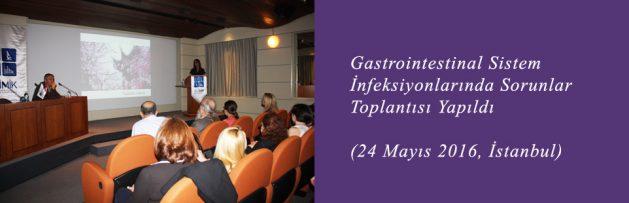 Gastrointestinal Sistem İnfeksiyonlarında Sorunlar (24 Mayıs 2016, İstanbul) Toplantısı Yapıldı