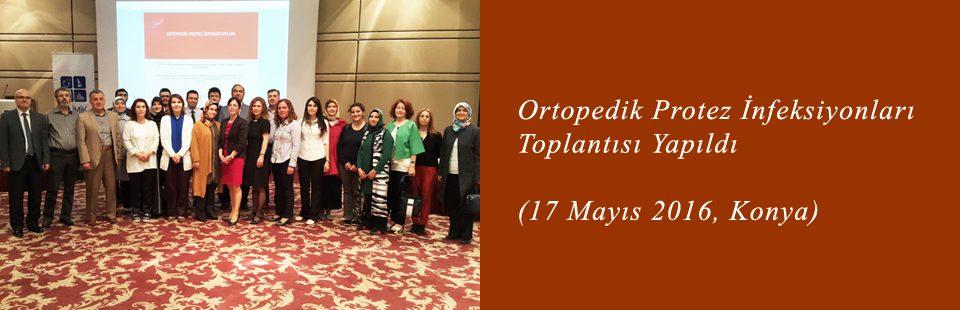 Ortopedik Protez İnfeksiyonları (17 Mayıs 2016, Konya) Toplantısı Yapıldı