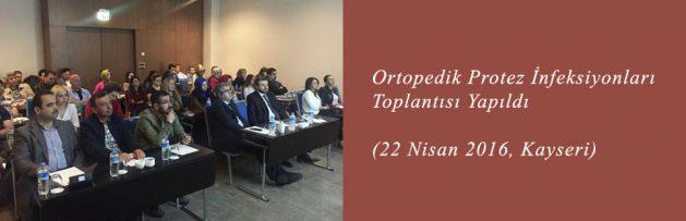 Ortopedik Protez İnfeksiyonları (22 Nisan 2016, Kayseri) Toplantısı Yapıldı