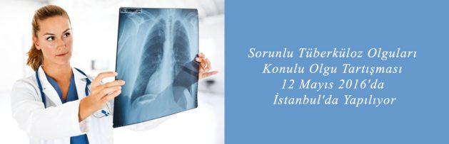 Sorunlu Tüberküloz Olguları Konulu Olgu Tartışması 12 Mayıs 2016'da İstanbul'da Yapılıyor2