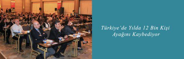 Türkiye'de Yılda 12 Bin Kişi Ayağını Kaybediyor