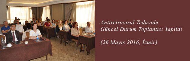 Antiretroviral Tedavide Güncel Durum (26 Mayıs 2016, İzmir) Toplantısı Yapıldı