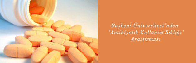 Başkent Üniversitesi'nden Antibiyotik Kullanım Sıklığı Araştırması