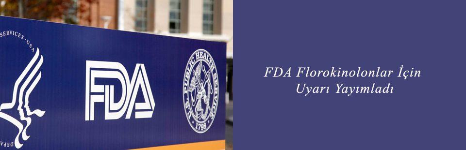 FDA Florokinolonlar İçin Uyarı Yayımladı