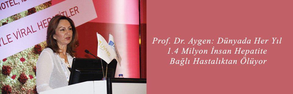 Prof Dr Aygen Dünyada Her Yıl 1,4 Milyon İnsan Hepatite Bağlı Hastalıktan Ölüyor