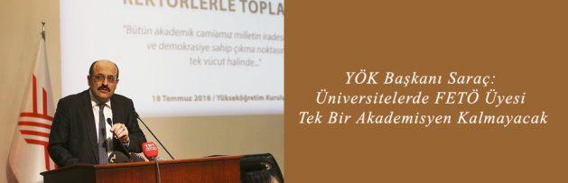 YÖK Başkanı Saraç Üniversitelerde FETÖ Üyesi Tek Bir Akademisyen Kalmayacak