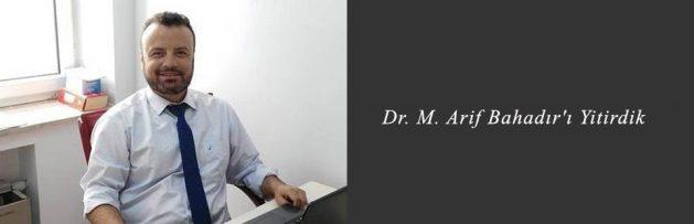 Dr M Arif Bahadır'ı Yitirdik 2,