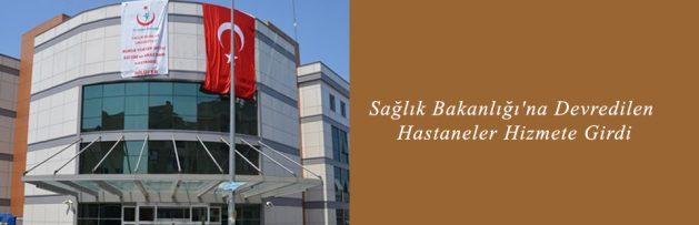 Sağlık Bakanlığı'na Devredilen Hastaneler Hizmete Girdi
