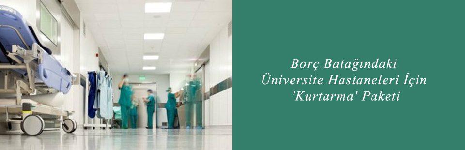 Borç Batağındaki Üniversite Hastaneleri İçin 'Kurtarma' Paketi