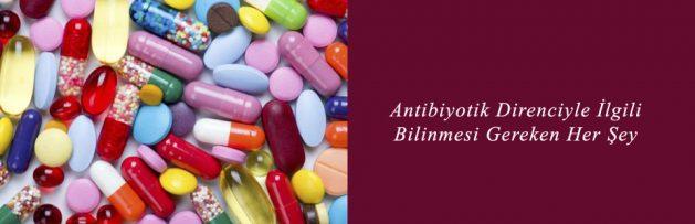Antibiyotik Direnciyle İlgili Bilinmesi Gereken Her Şey