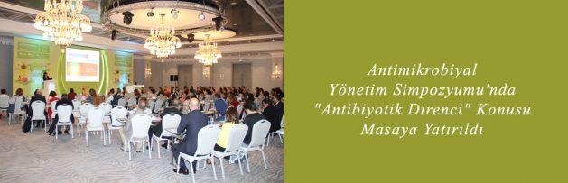 Antimikrobiyal Yönetim Simpozyumu'nda Antibiyotik Direnci Konusu Masaya Yatırıldı