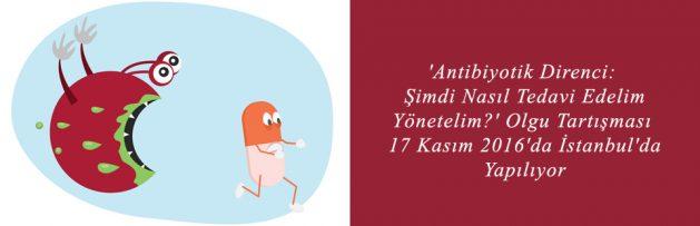 Antibiyotik Direnci Şimdi Nasıl Tedavi Edelim, Yönetelim Olgu Tartışması 17 Kasım 2016'da İstanbul'da Yapılıyor2