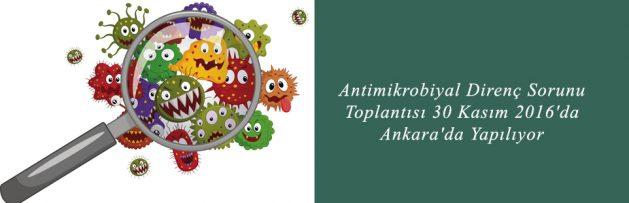 Antimikrobiyal Direnç Sorunu Toplantısı 30 Kasım 2016'da Ankara'da Yapılıyor