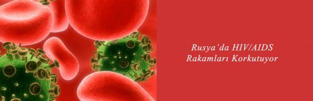 Rusya'da HIV AIDS Rakamları Korkutuyor