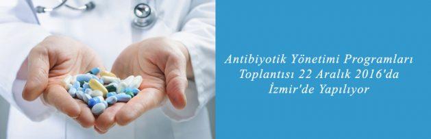 Antibiyotik Yönetimi Programları Toplantısı 22 Aralık 2016'da İzmir'de Yapılıyor