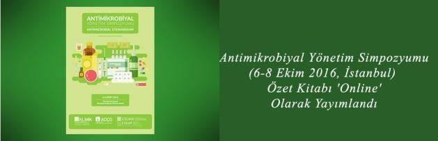 Antimikrobiyal Yönetim Simpozyumu (6-8 Ekim 2016, İstanbul) Özet Kitabı 'Online' Olarak Yayımlandı