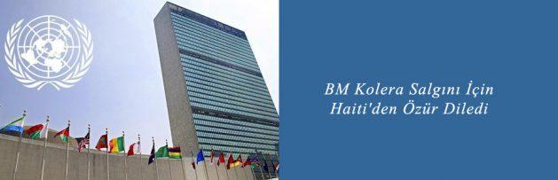 BM Kolera Salgını İçin Haiti'den Özür Diledi