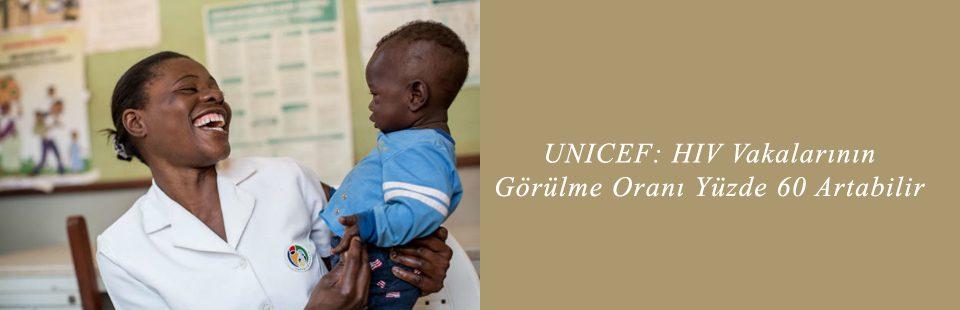 UNICEF HIV Vakalarının Görülme Oranı Yüzde 60 Artabilir