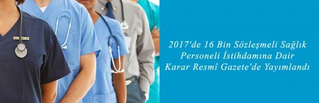 2017'de 16 Bin Sözleşmeli Sağlık Personeli İstihdamına Dair Karar Resmî Gazete'de Yayımlandı