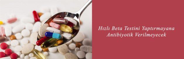Hızlı Beta Testini Yaptırmayana Antibiyotik Verilmeyecek