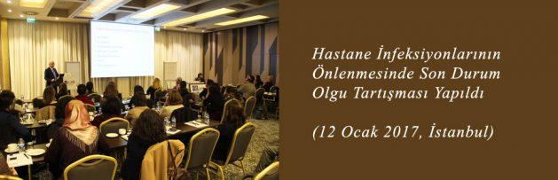 Hastane İnfeksiyonlarının Önlenmesinde Son Durum (12 Ocak 2017, İstanbul) Olgu Tartışması Yapıldı 2