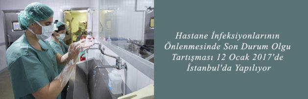 Hastane İnfeksiyonlarının Önlenmesinde Son Durum Olgu Tartışması 12 Ocak 2017'de İstanbul'da Yapılıyor 3