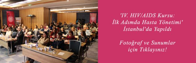 'IV HIV AIDS Kursu İlk Adımda Hasta Yönetimi' İstanbul'da Yapıldı