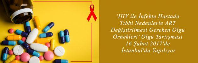 HIV ile İnfekte Hastada Tıbbi Nedenlerle ART Değiştirilmesi Gereken Olgu Örnekleri Olgu Tartışması 16 Şubat 2017'de İstanbul'da Yapılıyor